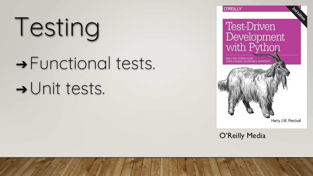 Testing ➔ Functional tests. ➔ Unit tests. O'Rei...