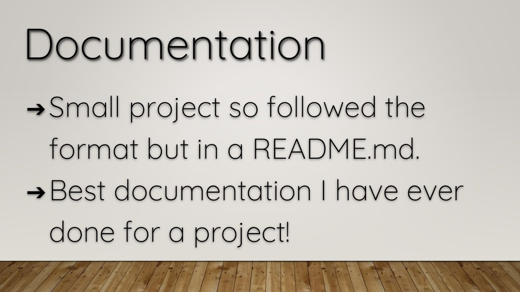 Documentation ➔ Small project so followed the f...
