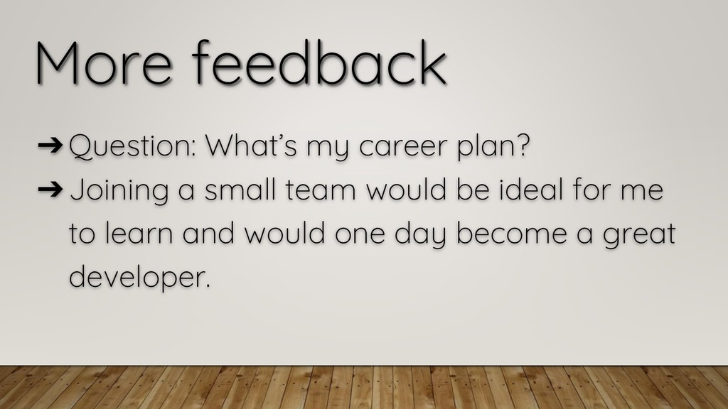 More feedback ➔Question: What's my career plan?...