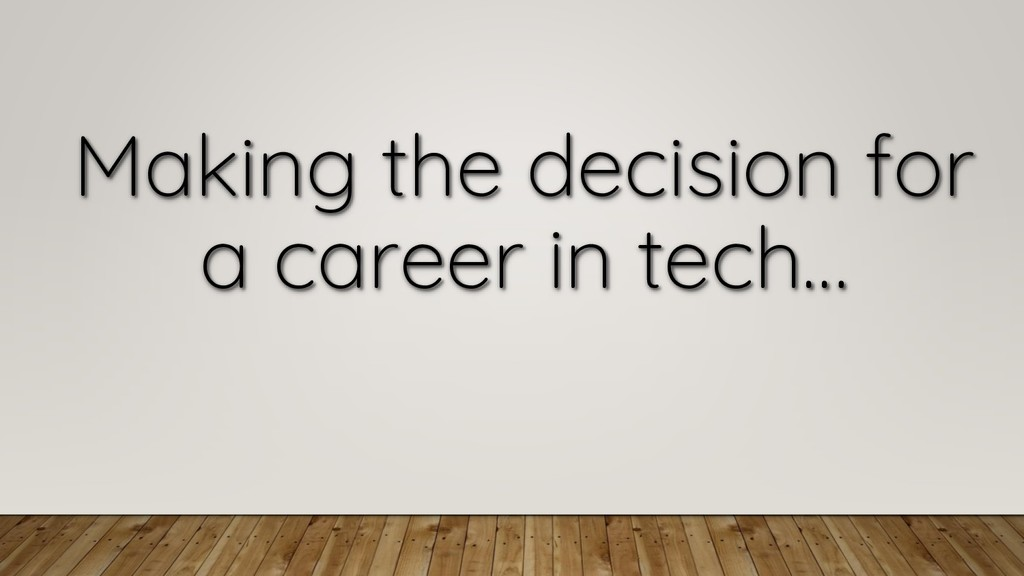 Making the decision for a career in tech…