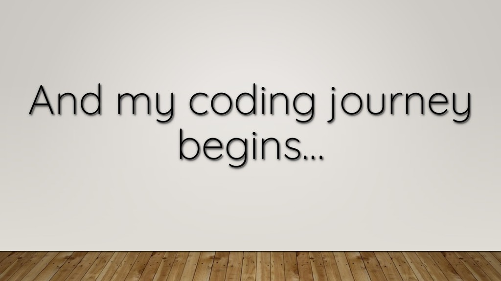 And my coding journey begins…