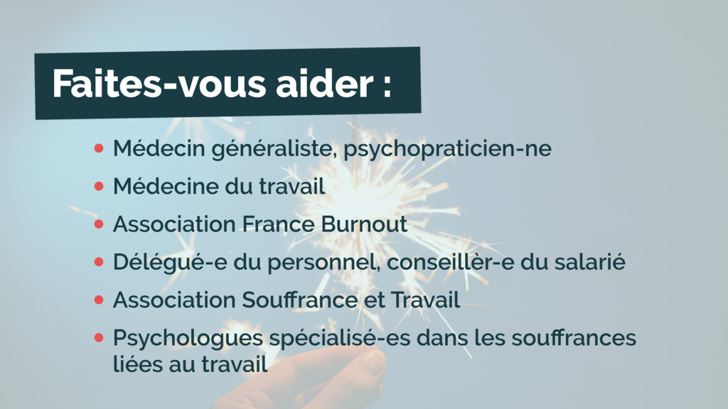 Faites-vous aider : •Médecin généraliste, psych...