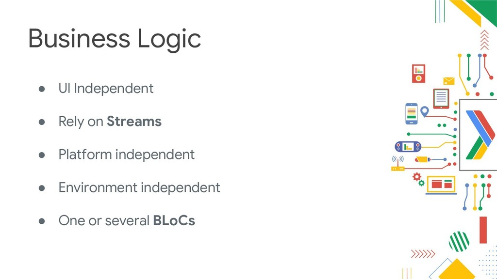 Business Logic ● UI Independent ● Rely on Strea...