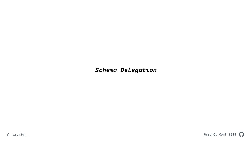 GraphQL Conf 2019 @__xuorig__ Schema Delegation