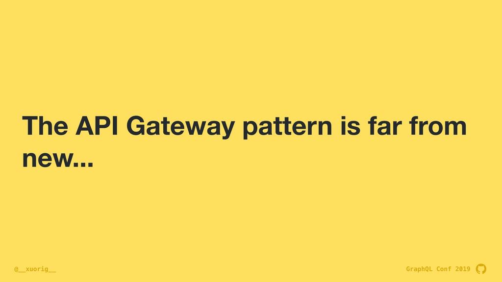 GraphQL Conf 2019 @__xuorig__ The API Gateway p...