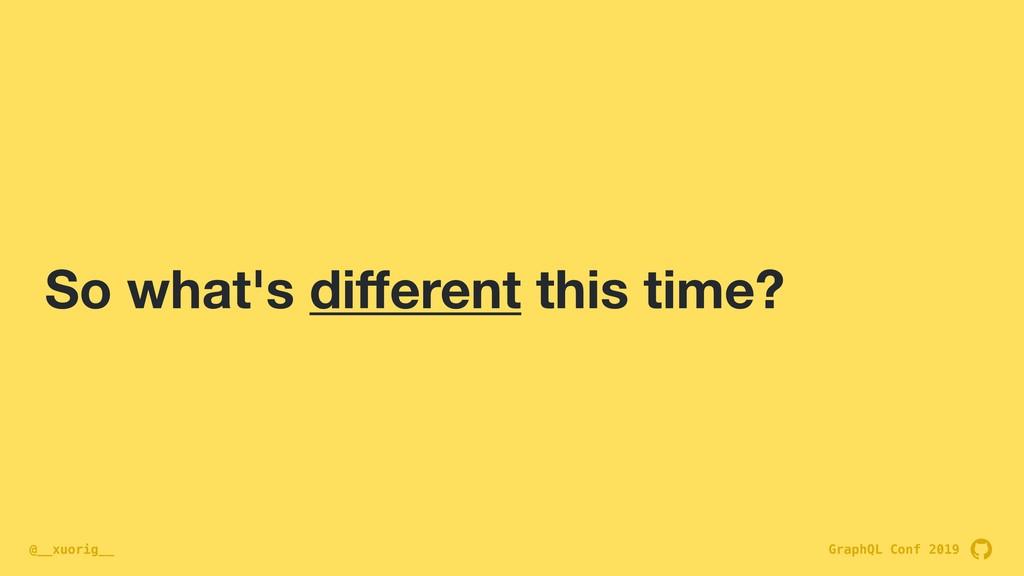 GraphQL Conf 2019 @__xuorig__ So what's differen...