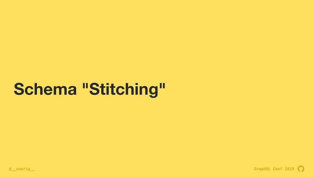 "GraphQL Conf 2019 @__xuorig__ Schema ""Stitching"""