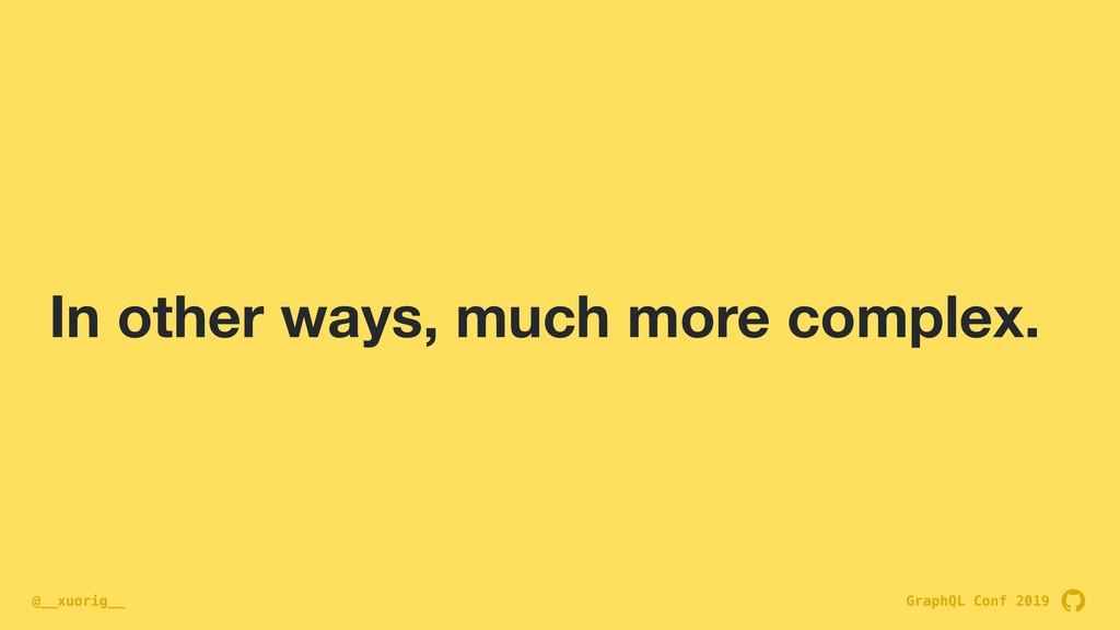GraphQL Conf 2019 @__xuorig__ In other ways, mu...