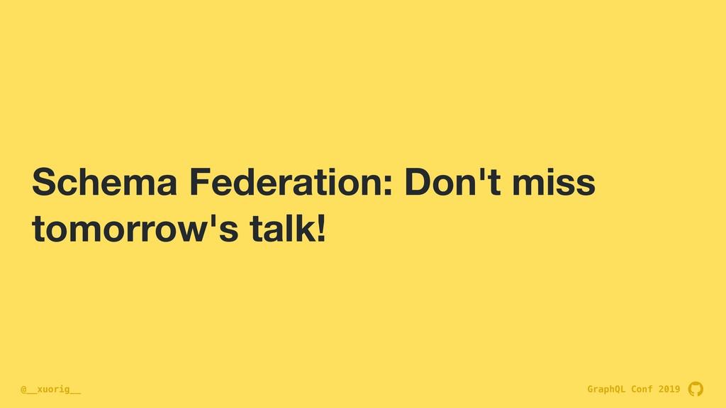 GraphQL Conf 2019 @__xuorig__ Schema Federation...