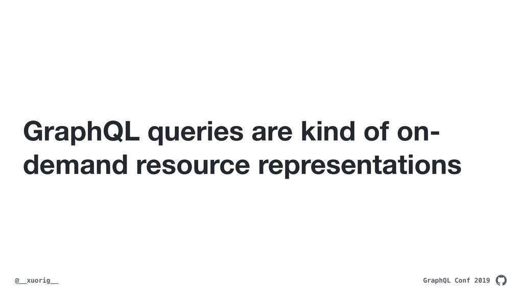 GraphQL Conf 2019 @__xuorig__ GraphQL queries a...