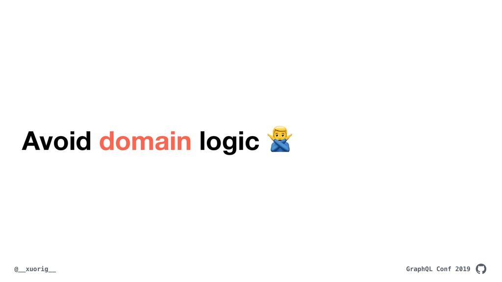 GraphQL Conf 2019 @__xuorig__ Avoid domain logi...