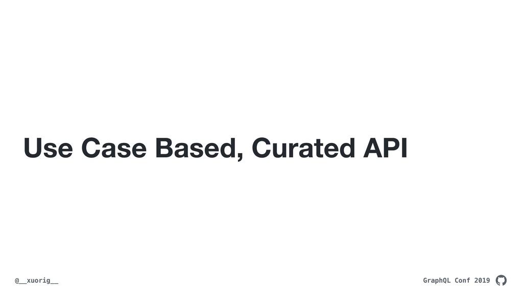 GraphQL Conf 2019 @__xuorig__ Use Case Based, C...