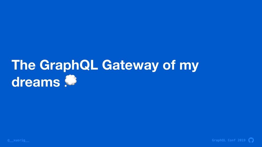 GraphQL Conf 2019 @__xuorig__ The GraphQL Gatew...