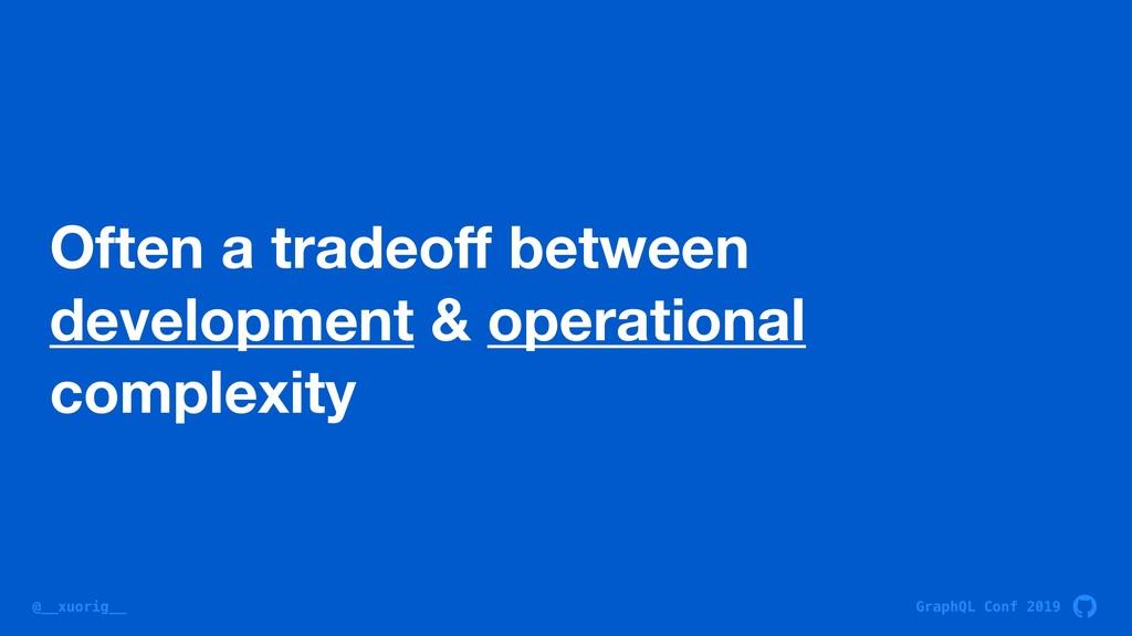 GraphQL Conf 2019 @__xuorig__ Often a tradeoff b...