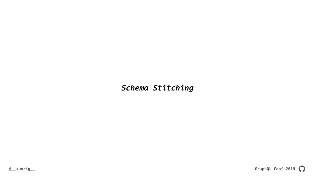 GraphQL Conf 2019 @__xuorig__ Schema Stitching