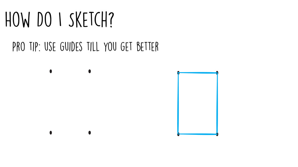 How Do I Sketch? Pro tip: use guides till you g...