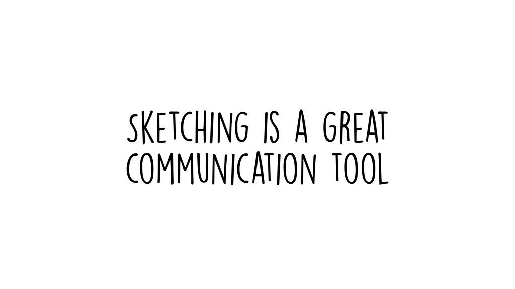 Sketching is a great communication tool