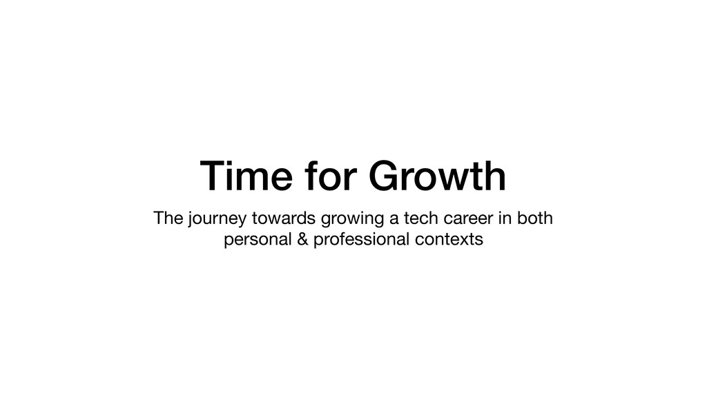 Time for Growth The journey towards growing a t...