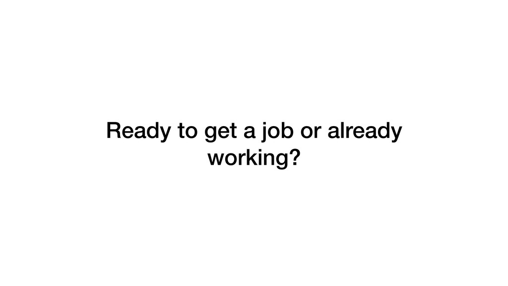 Ready to get a job or already working?