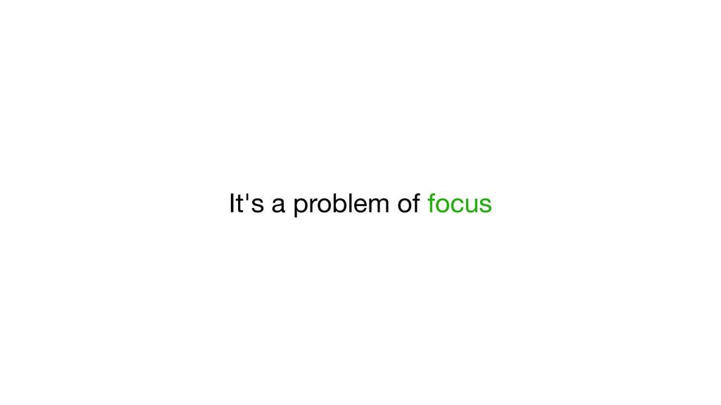 It's a problem of focus