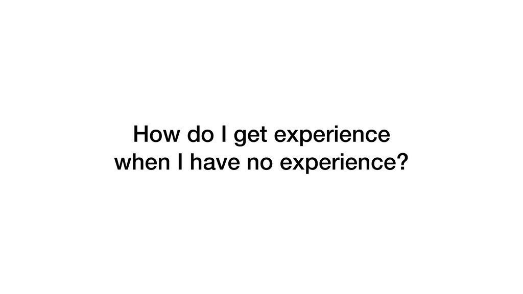 How do I get experience when I have no experien...