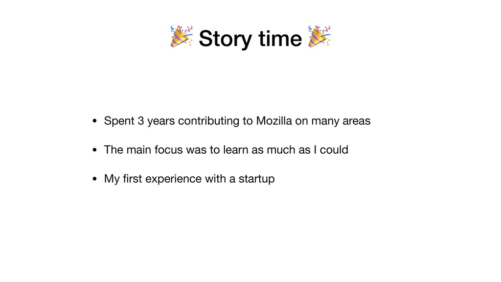 Story time  • Spent 3 years contributing to Mo...