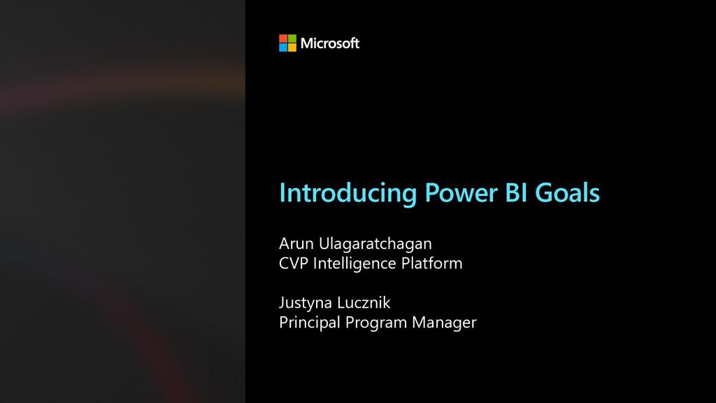 Introducing Power BI Goals Arun Ulagaratchagan ...