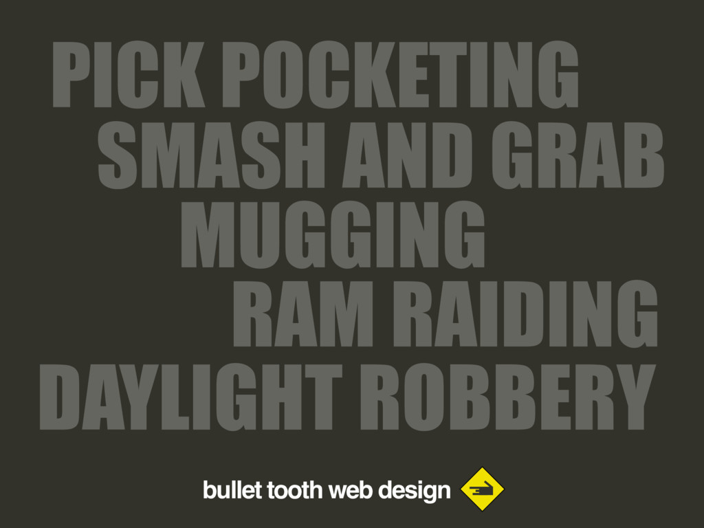 bullet tooth web design SMASH AND GRAB DAYLIGHT...