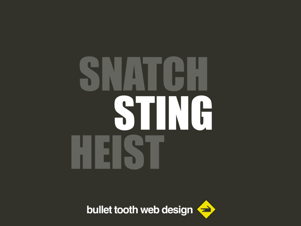 bullet tooth web design SNATCH STING HEIST