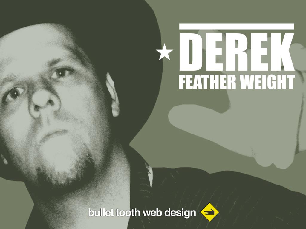 bullet tooth web design DEREK FEATHER WEIGHT bu...