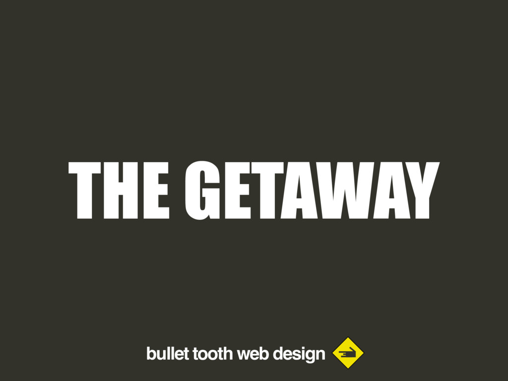 bullet tooth web design THE GETAWAY