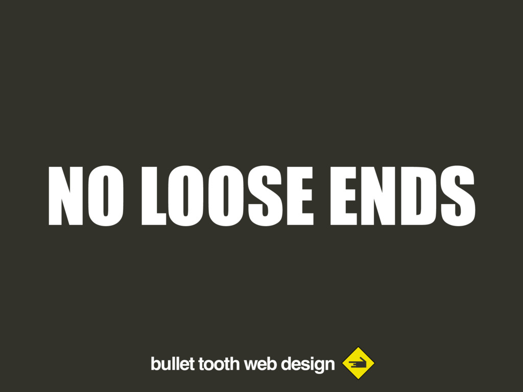 bullet tooth web design NO LOOSE ENDS