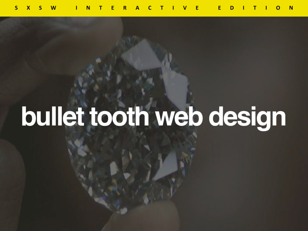 bullet tooth web design S X S W  I N T E R A C...