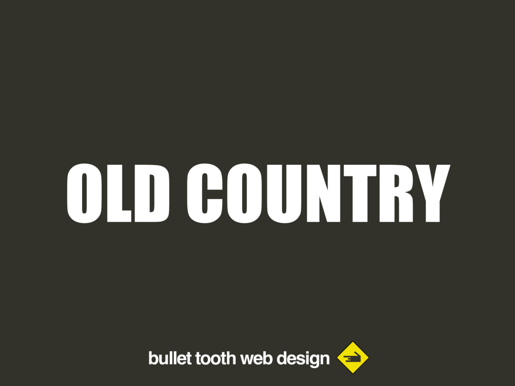 bullet tooth web design OLD COUNTRY