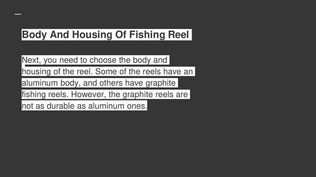 Body And Housing Of Fishing Reel Next, you need...
