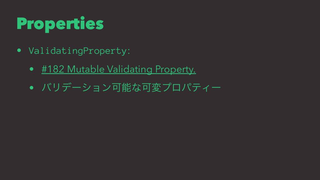 Properties • ValidatingProperty: • #182 Mutable...