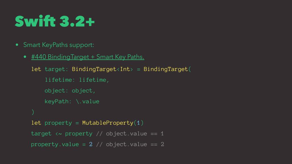 Swift 3.2+ • Smart KeyPaths support: • #440 Bin...
