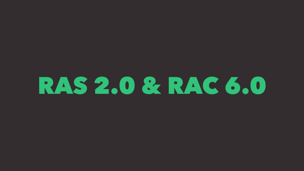 RAS 2.0 & RAC 6.0