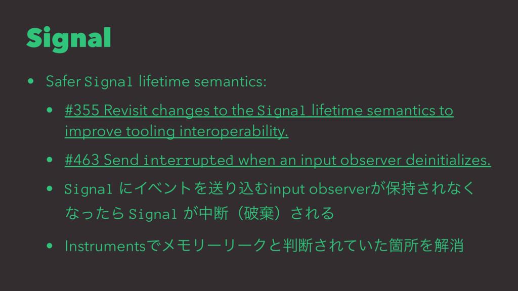 Signal • Safer Signal lifetime semantics: • #35...