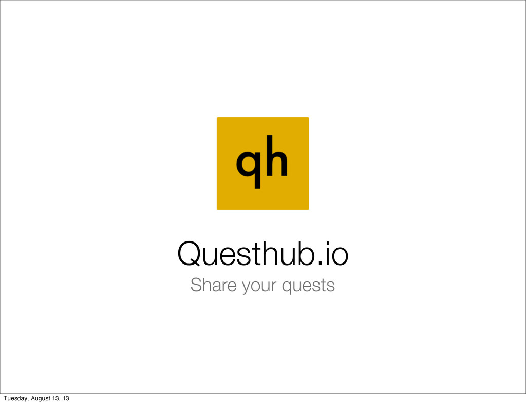 Share your quests Questhub.io Tuesday, August 1...