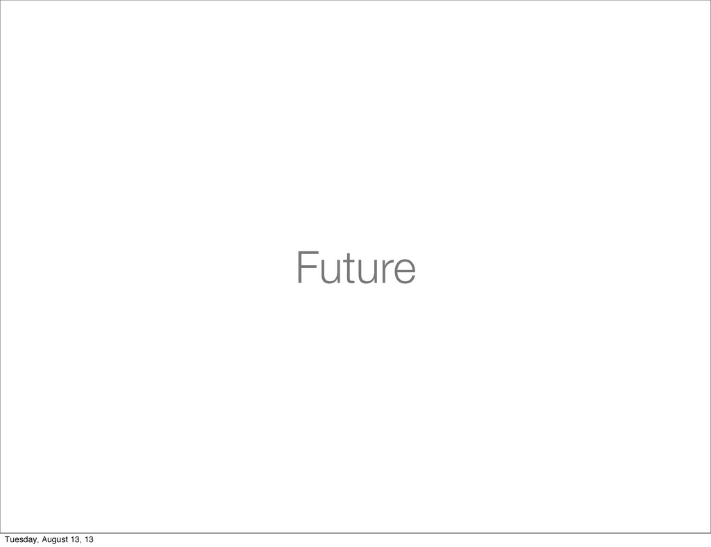 Future Tuesday, August 13, 13
