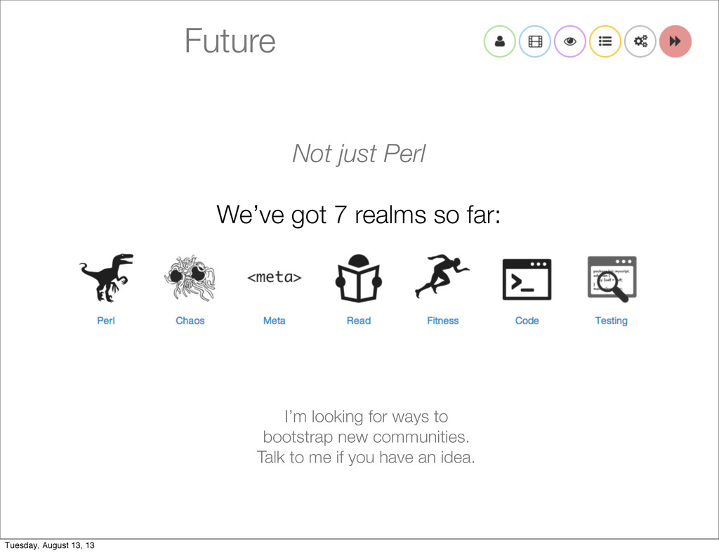 Future Not just Perl We've got 7 realms so far:...