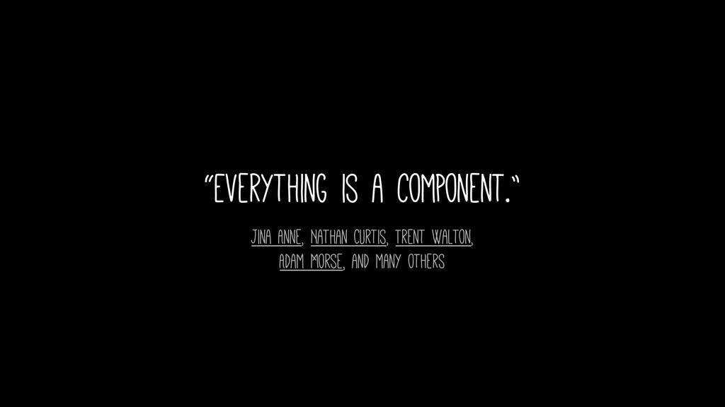"""Everything is a component."" Jina Anne, Nathan ..."