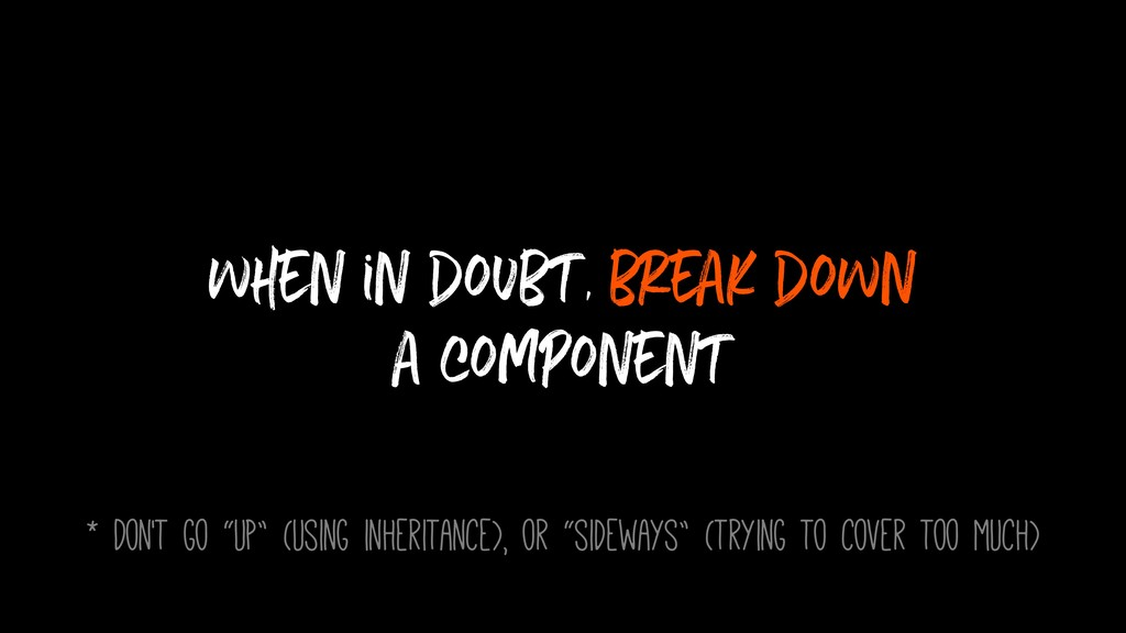 when in doubt, break down
