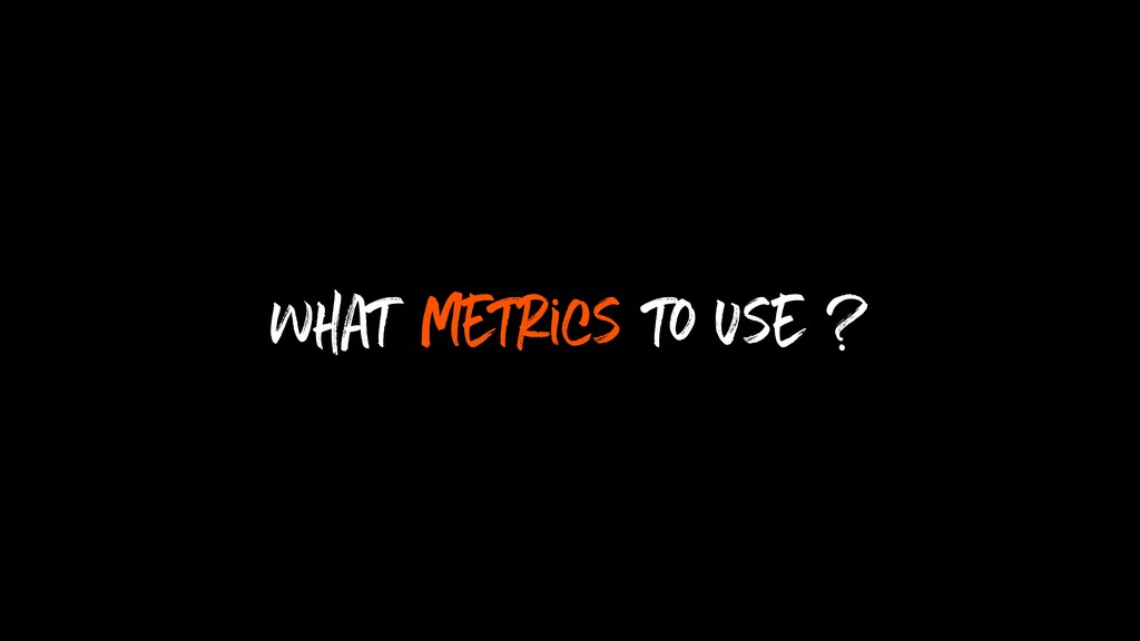 what metrics to use ?