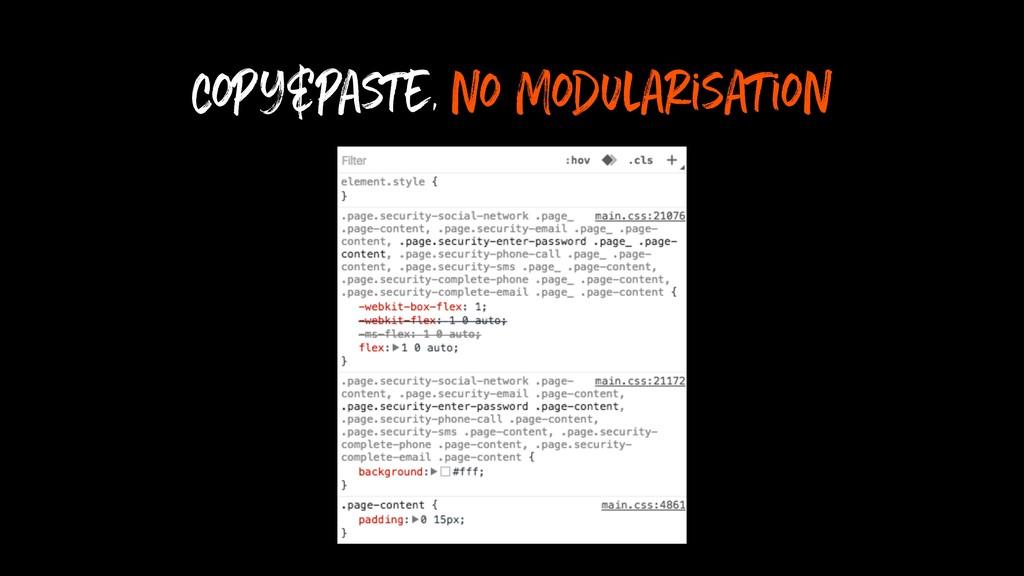 Copy&paste, no Modularisation