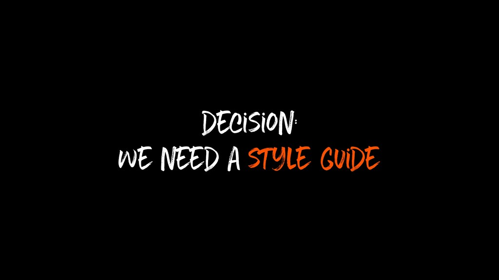 decision: we need a style guide