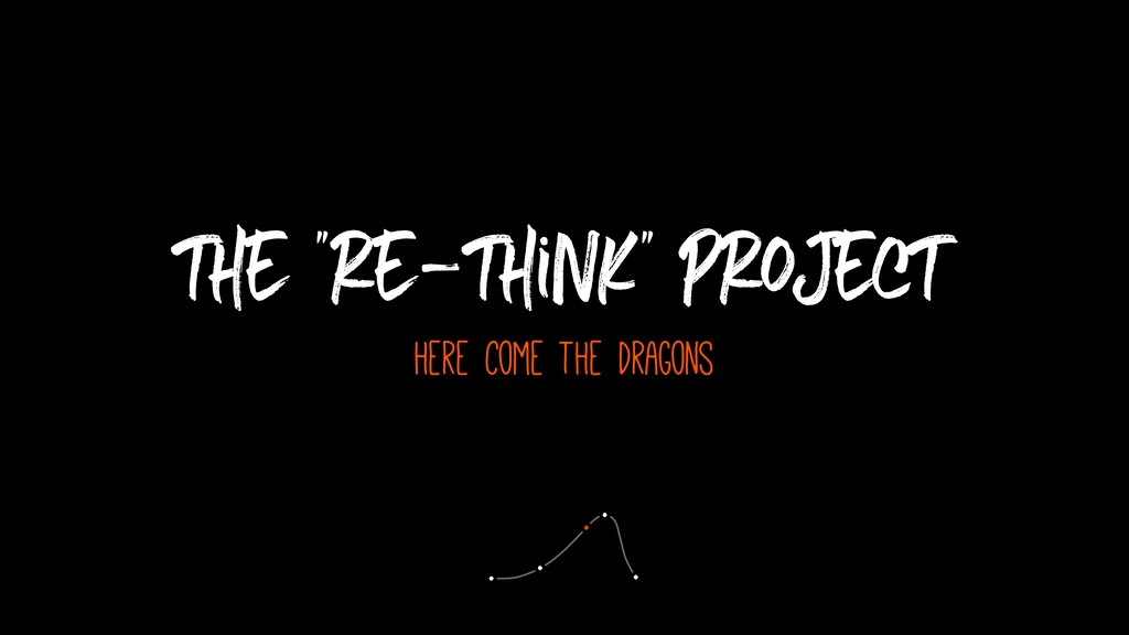 """the """"re-think"""" project here come the dragons"""