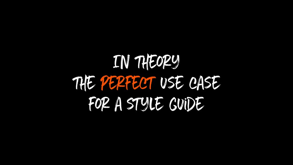 In theory the perfect use case for a style guide
