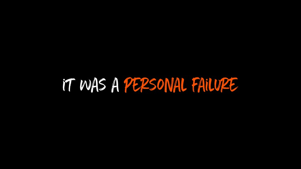 it was a personal failure